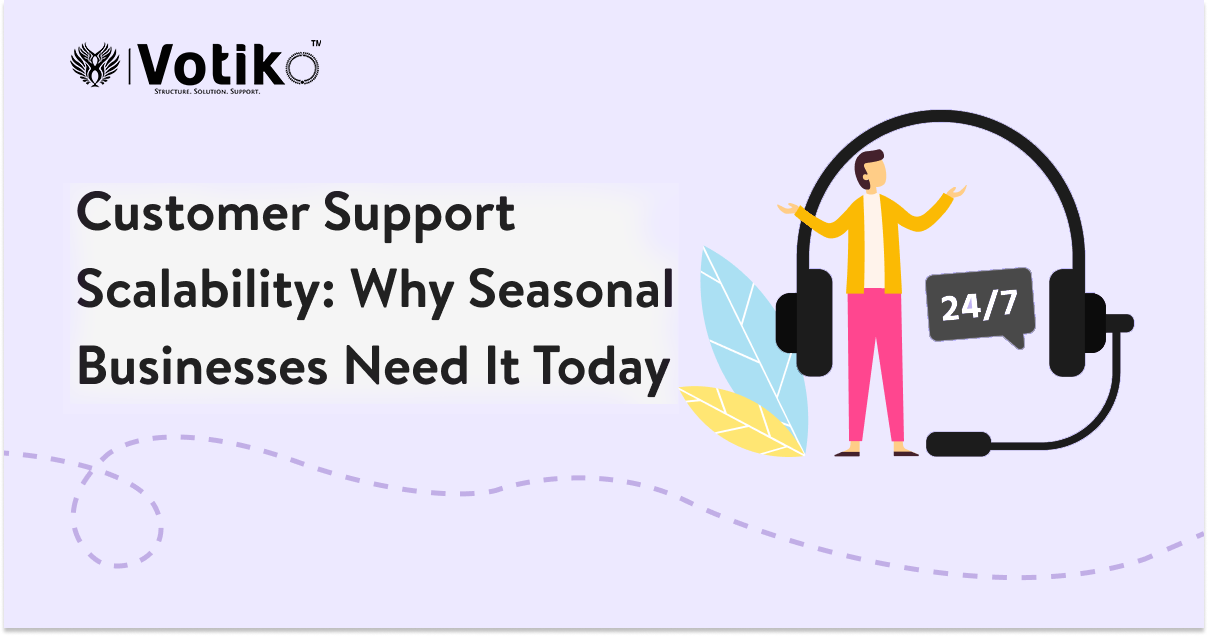 Why Do Seasonal Businesses Need Customer Support Scalability Today?