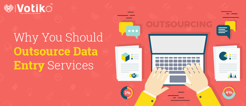 Why Data Entry Outsourcing? The Top 6 Perks