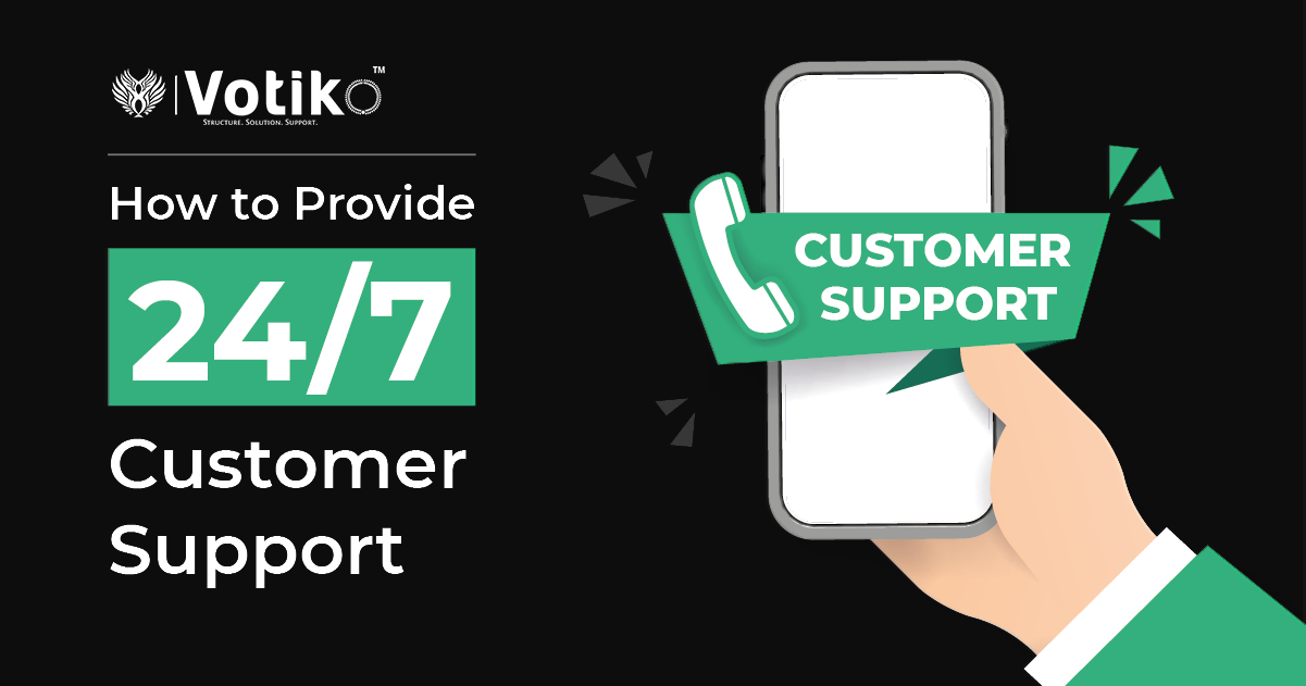 How Businesses Can Effectively Provide 24/7 Customer Support