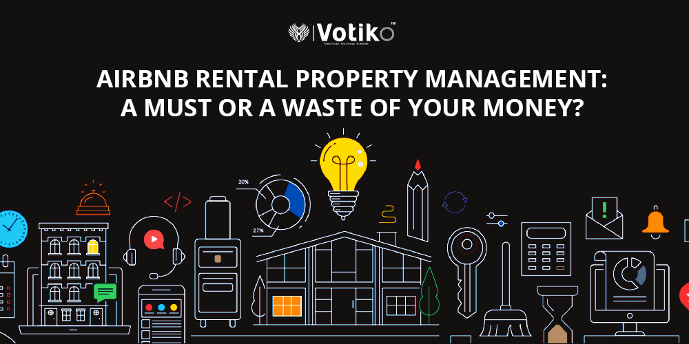 AIRBNB RENTAL PROPERTY MANAGEMENT: IS IT REQUIRED OR IS IT A WASTE OF MONEY?