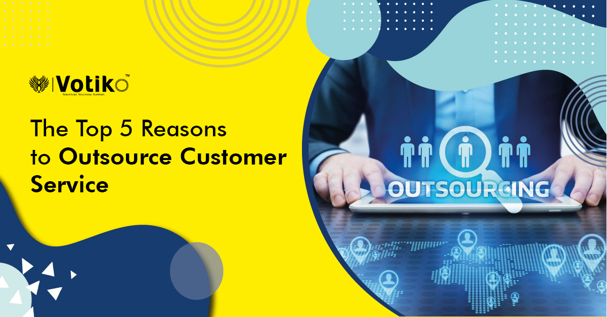 The Top 5 Reasons to Outsource Customer Service