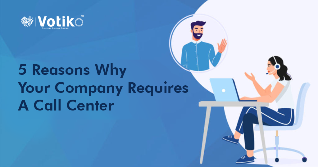 5 Reasons Why Your Company Requires A Call Center