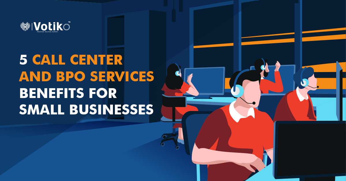 5 CALL CENTER AND BPO SERVICES BENEFITS FOR SMALL BUSINESSES